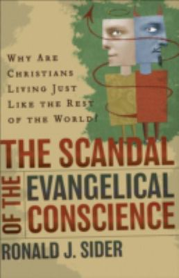 Scandal Of The Evangelical Conscience Why Are Christians Living Just Like The Rest Of The World?