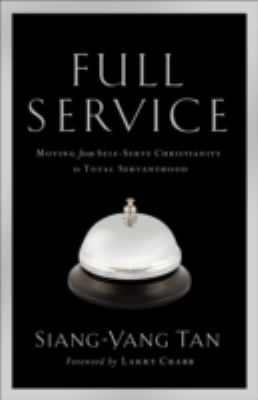 Full Service Moving from Self-serve Christianity to Total Servanthood