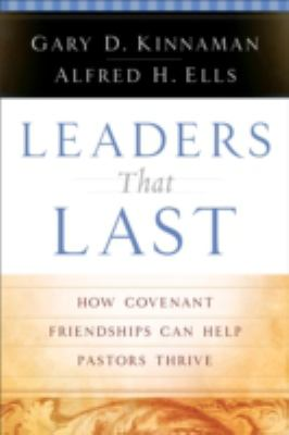 Leaders That Last How Convenant Friendships Can Help Pastors Thrive