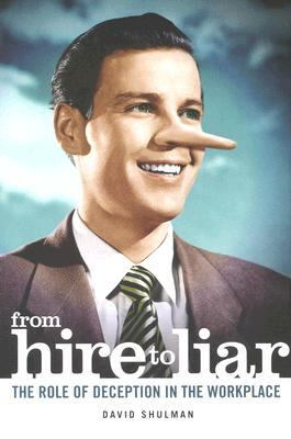 From Hire to Liar The Role of Deception in the Workplace