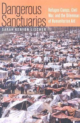 Dangerous Sanctuaries Refugee Camps, Civil War, And the Dilemmas of Humanitarian Aid