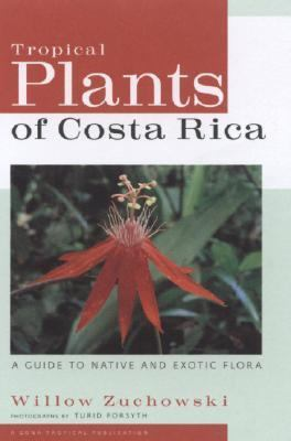 Tropical Plants of Costa Rica A Guide to Native and Exotic Flora
