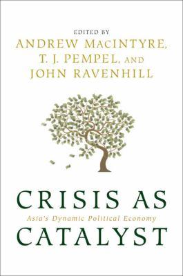 Crisis as Catalyst: Asia's Dynamic Political Economy - MacIntyre, Andrew J., MacIntyre, Andrew J., Pempel, T. J. pdf epub