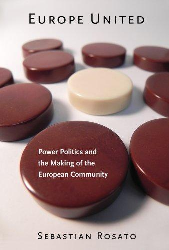 Europe United: Power Politics and the Making of the European Community (Cornell Studies in Security Affairs)