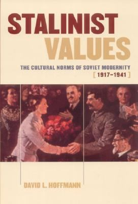 Stalinist Values The Cultural Norms of Soviet Modernity, 1917-1941