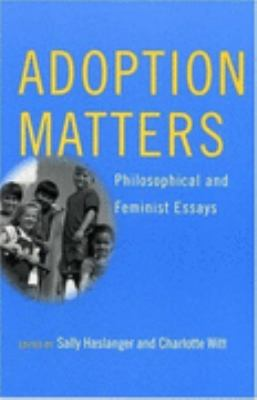 Adoption Matters Philosophical And Feminist Essays