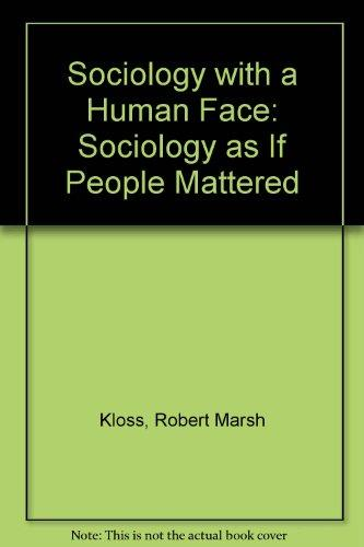 Sociology with a Human Face: Sociology as If People Mattered
