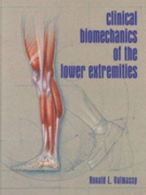 Clinical Biomechanics of the Lower Extremities