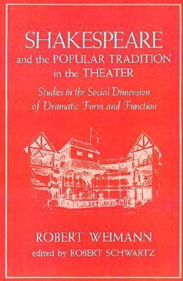 Shakespeare and the Popular Tradition in the Theater Studies in the Social Dimension of Dramatic Form and Function