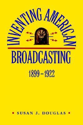 Inventing American Broadcasting, 1899-1922