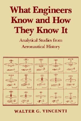 What Engineers Know and How They Know It Analytical Studies from Aeronautical History
