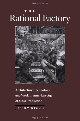 The Rational Factory: Architecture, Technology and Work in America's Age of Mass Production (Studies in Industry and Society)