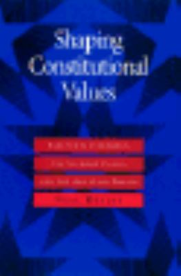 Shaping Constitutional Values Elected Government, the Supreme Court, and the Abortion Debate