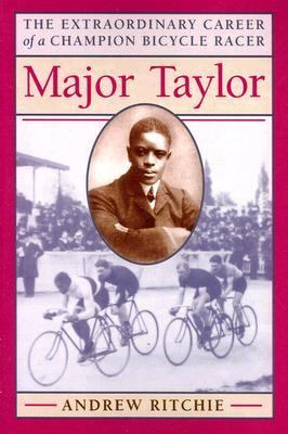 Major Taylor The Extraordinary Career of a Champion Bicycle Racer