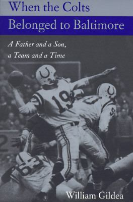 When the Colts Belonged to Baltimore A Father and a Son, a Team and a Time