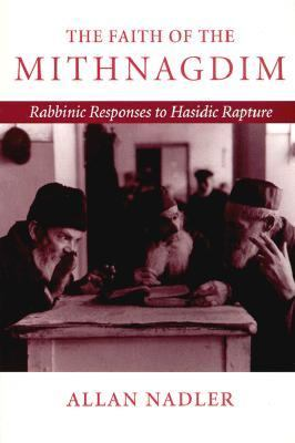 Faith of the Mithnagdim Rabbinic Responses to Hasidic Rapture