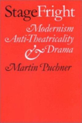 Stage Fright Modernism, Anti-Theatricality, and Drama