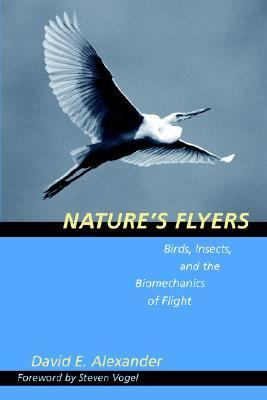 Nature's Flyers Birds, Insects, and the Biomechanics of Flight