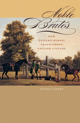 Noble Brutes: How Eastern Horses Transformed English Culture