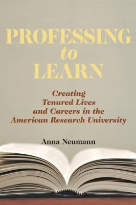 Professing to Learn: Creating Tenured Lives and Careers in the American Research University