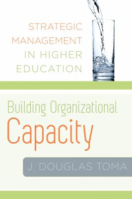 Building Organizational Capacity : Strategic Management in Higher Education