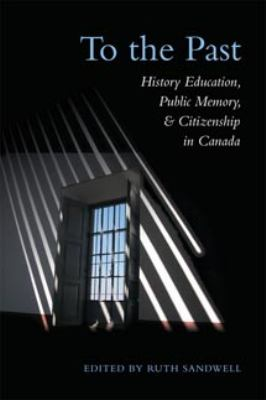 To the Past History Education, Public Memory, And Citizenship in Canada
