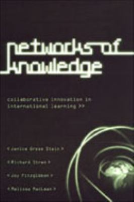 Networks of Knowledge: Collaborative Innovation in International Learning (Institute of Public Administration of Canada Series in Public Management and Governance)