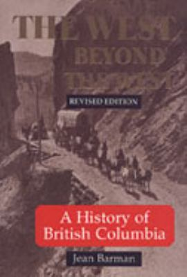 West Beyond the West A History of British Columbia