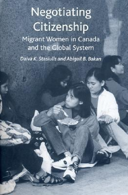 Negotiating Citizenship Migrant Women in Canada And the Global System