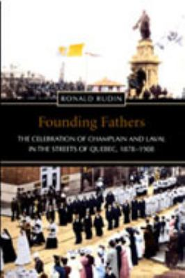 Founding Fathers The Celebration of Champlain and Laval in the Streets of Quebec, 1878-1908