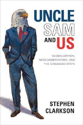 Uncle Sam and Us Globalization, Neoconservatism, and the Canadian State