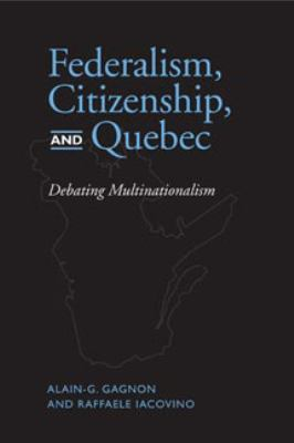Federalism, Citizenship, and Quebec Debating Multinationalism