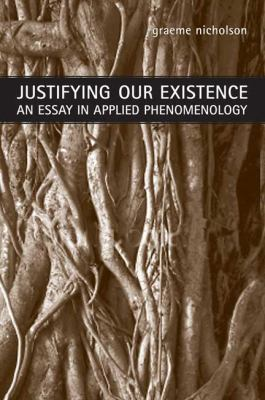 Justifying Our Existence: An Essay in Applied Phenomenology
