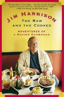 Raw and the Cooked Adventures of a Roving Gourmand