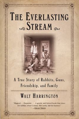 Everlasting Stream A True Story of Rabbits, Guns, Friendship, and Family