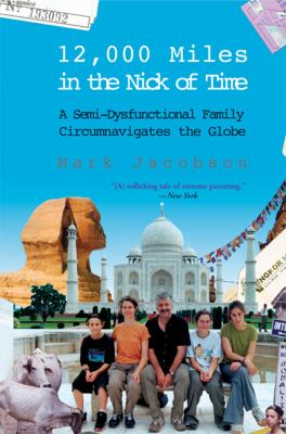 12,000 MILES IN THE NICK OF TIME A Semi-Dysfunctional Family Circumnavigates the Globe
