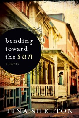 Bending Toward the Sun : A Novel