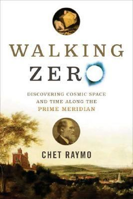 Walking Zero Discovering Cosmic Space And Time Along The Prime Meridian