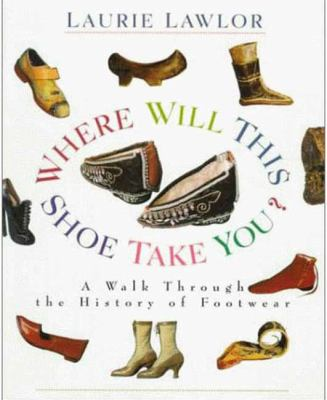 Where Will This Shoe Take You?: A Walk through the History of Footwear