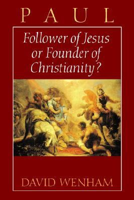 Paul Follower of Jesus or Founder of Christianity?