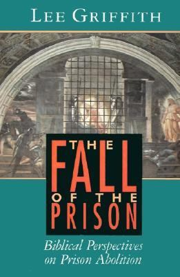 Fall of the Prison Biblical Perspectives on Prison Abolition