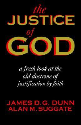 Justice of God: A Fresh Look at the Old Doctrine of Justification by Faith