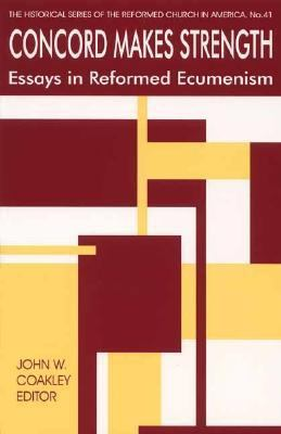 Concord Makes Strength Essays in Reformed Ecumenism
