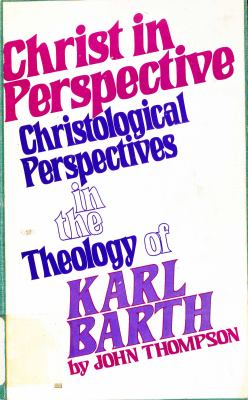 Christ in Perspective: Christological Perspectives in the Theology of Karl Barth