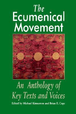 Ecumenical Movement An Anthology of Key Texts and Voices
