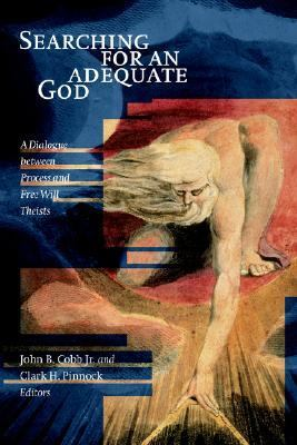 Searching for an Adequate God A Dialogue Between Process and Free Will Theists