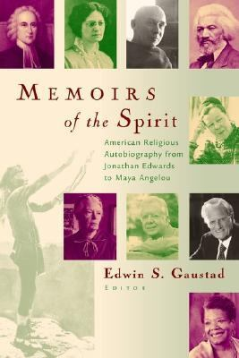 Memoirs of the Spirit American Religious Autobiography from Jonathan Edwards to Maya Angelou