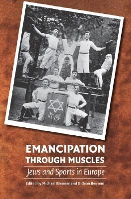 Emancipation Through Muscles Jews And Sports in Europe