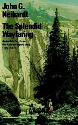 Splendid Wayfaring The Story of the Exploits and Adventures of Jedediah Smith and His Comrades, the Ashley-Henry Men, Discoverers and Explorers