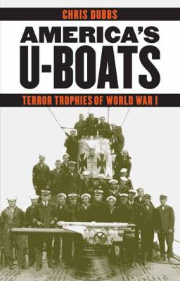 America's U-Boats : Terror Trophies of World War I